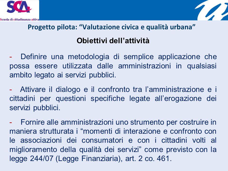 Obiettivi dell'attività - Definire una metodologia di semplice applicazione che possa essere utilizzata dalle amministrazioni in qualsiasi ambito legato ai servizi pubblici.