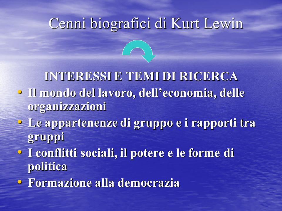 Cenni biografici di Kurt Lewin INTERESSI E TEMI DI RICERCA Il mondo del lavoro, dell'economia, delle organizzazioni Il mondo del lavoro, dell'economia