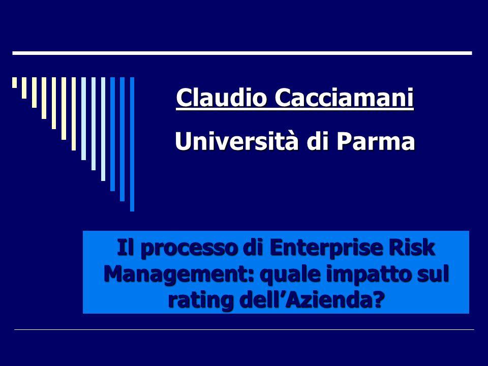 Claudio Cacciamani Università di Parma Il processo di Enterprise Risk Management: quale impatto sul rating dell'Azienda?