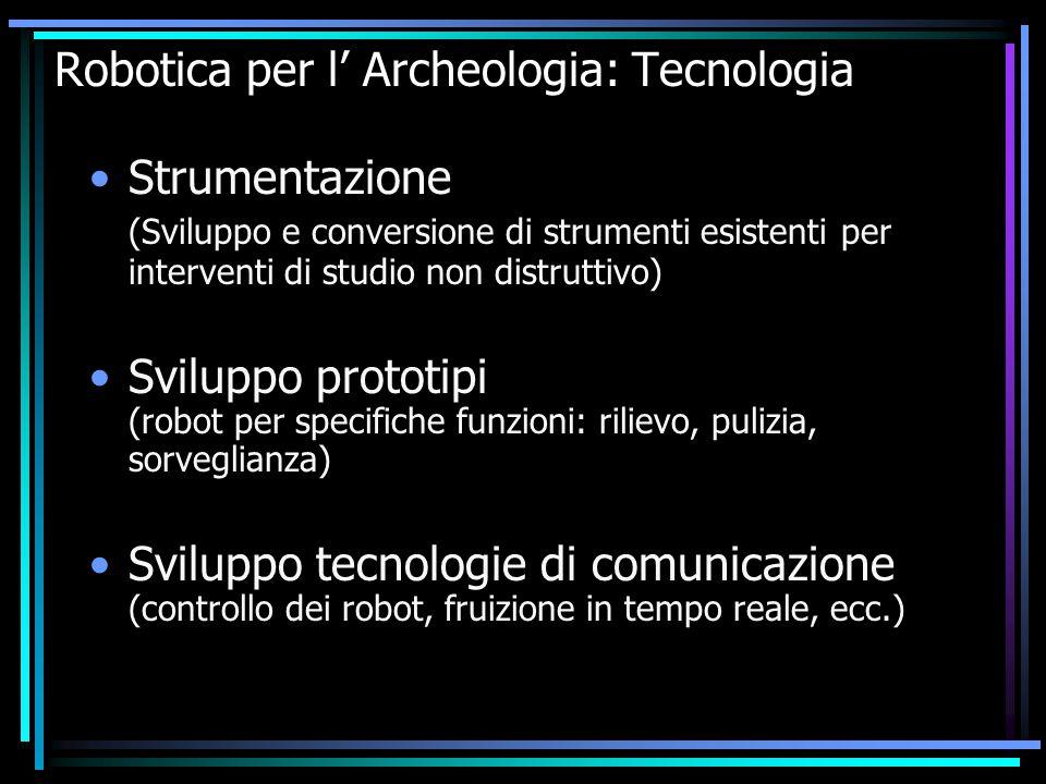 Robotica per l' Archeologia: Tecnologia Strumentazione (Sviluppo e conversione di strumenti esistenti per interventi di studio non distruttivo) Svilup