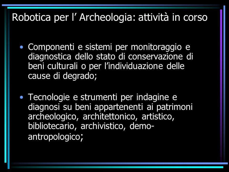 Robotica per l' Archeologia: attività in corso Componenti e sistemi per monitoraggio e diagnostica dello stato di conservazione di beni culturali o pe