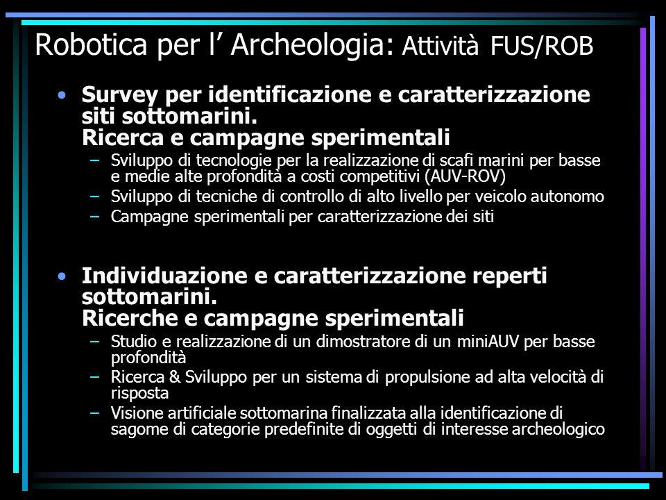 Robotica per l' Archeologia: Attività FUS/ROB Survey per identificazione e caratterizzazione siti sottomarini. Ricerca e campagne sperimentali –Svilup