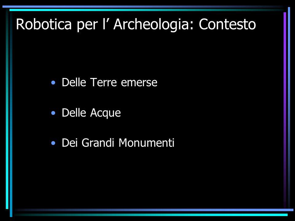 Robotica per l' Archeologia: Contesto Delle Terre emerse Delle Acque Dei Grandi Monumenti