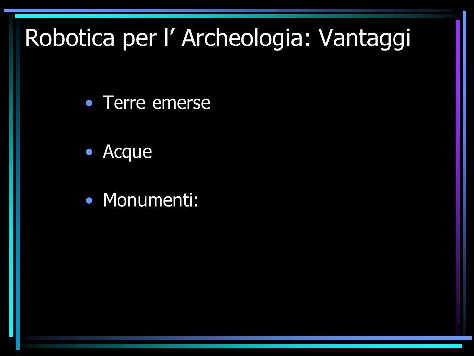 Robotica per l' Archeologia: Vantaggi Terre emerse Acque Monumenti: