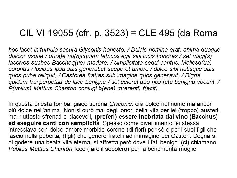 CIL VI 19055 (cfr. p. 3523) = CLE 495 (da Roma hoc iacet in tumulo secura Glyconis honesto. / Dulcis nomine erat, anima quoque dulcior usque / qu(a)e