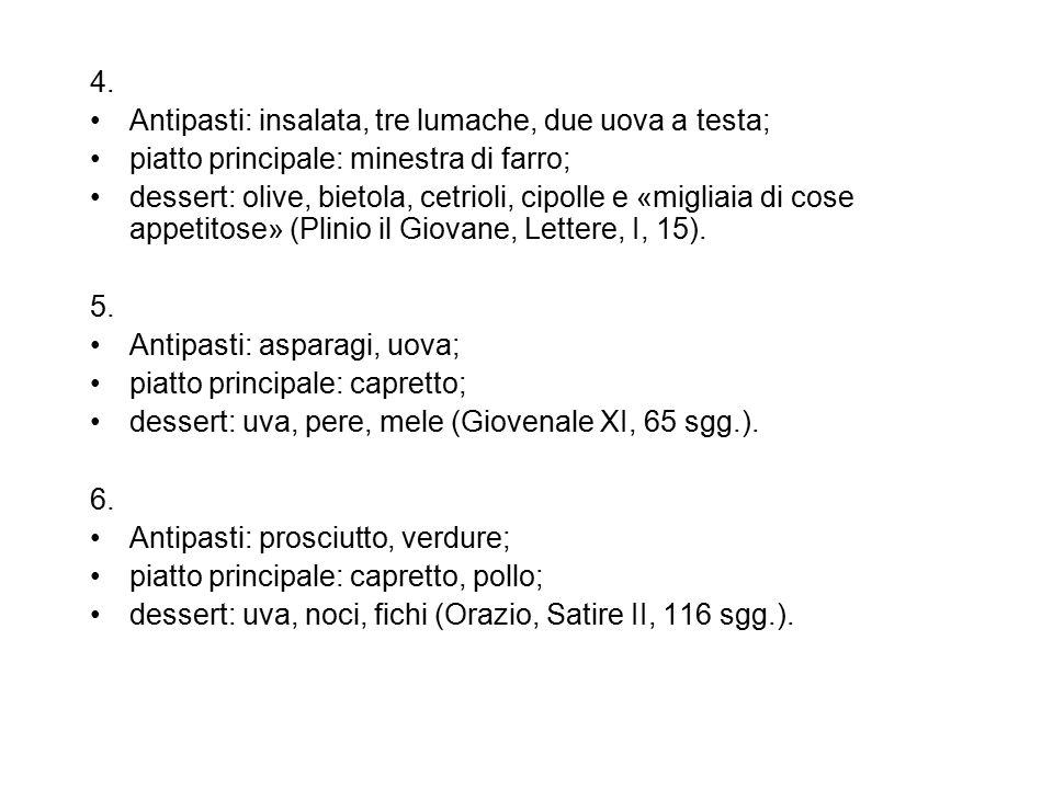 4. Antipasti: insalata, tre lumache, due uova a testa; piatto principale: minestra di farro; dessert: olive, bietola, cetrioli, cipolle e «migliaia di