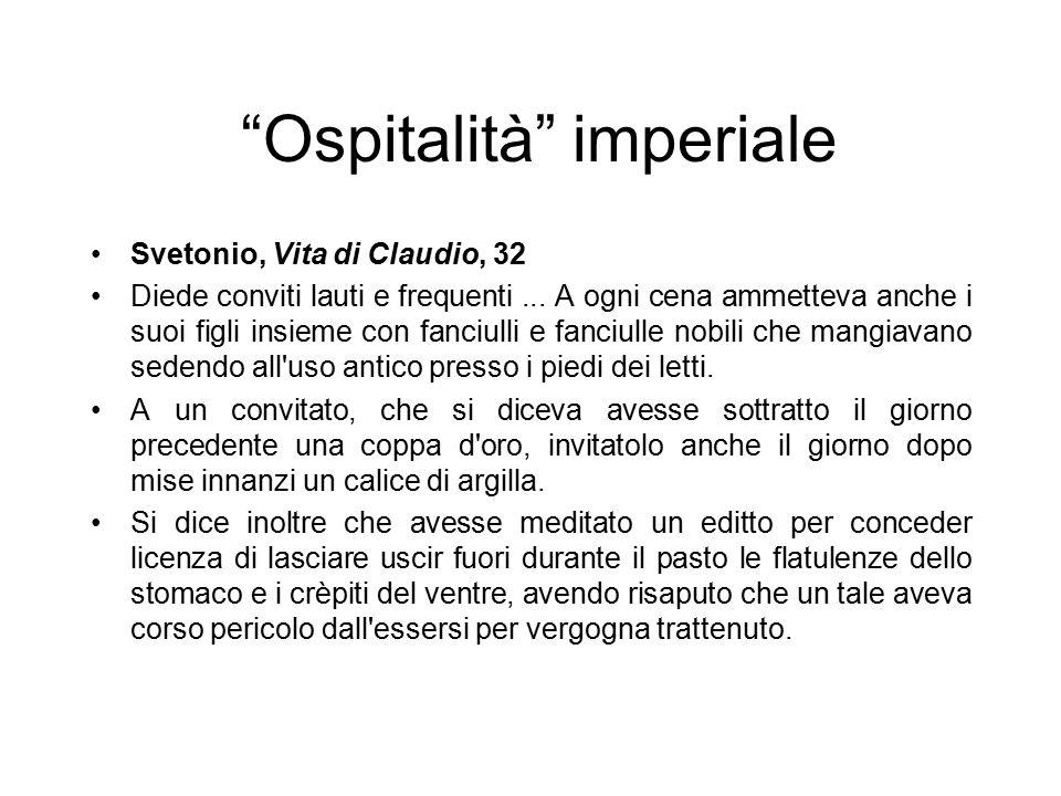 """""""Ospitalità"""" imperiale Svetonio, Vita di Claudio, 32 Diede conviti lauti e frequenti... A ogni cena ammetteva anche i suoi figli insieme con fanciulli"""