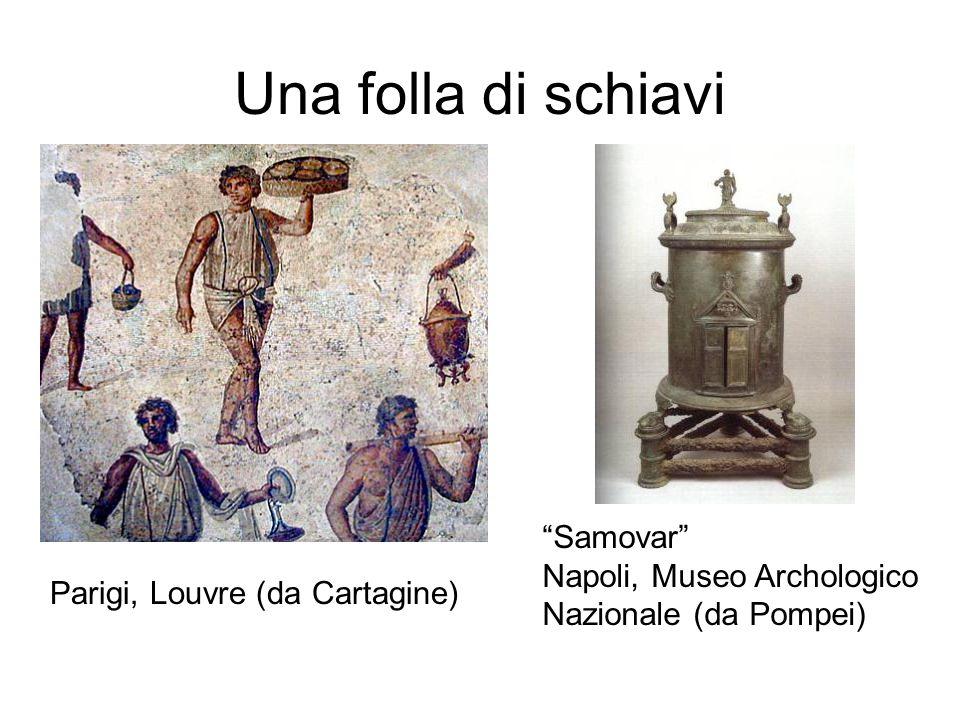 """Una folla di schiavi Parigi, Louvre (da Cartagine) """"Samovar"""" Napoli, Museo Archologico Nazionale (da Pompei)"""