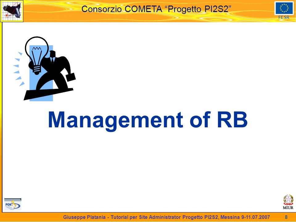 martedi 8 novembre 2005 Consorzio COMETA Progetto PI2S2 FESR 9 Giuseppe Platania - Tutorial per Site Administrator Progetto PI2S2, Messina 9-11.07.2007 ● Checks to do – CA updates and CRL fetching (fetch-crl cron job) – VOMS servers' certificate – Date (NTP synchronization) – Size of Sandboxdir – Mysql status – Daemons status ( for daemon in `ls /etc/init.d | grep edg-wl-` ; do /etc/init.d/$daemon status ; done ) – Configuration file /opt/edg/etc/edg_wl.conf ● Check if II_Contact string is pointing to the right top BDII – All reasons of the jobs are logged in /var/edgwl/logmonitor/log/events.log – GRIS: globus-mds status (test it running ldapsearch)