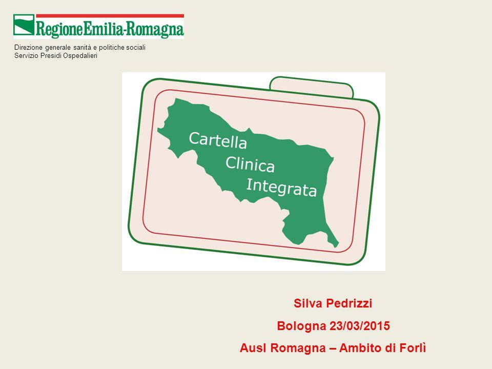 Silva Pedrizzi Bologna 23/03/2015 Ausl Romagna – Ambito di Forlì Direzione generale sanità e politiche sociali Servizio Presidi Ospedalieri