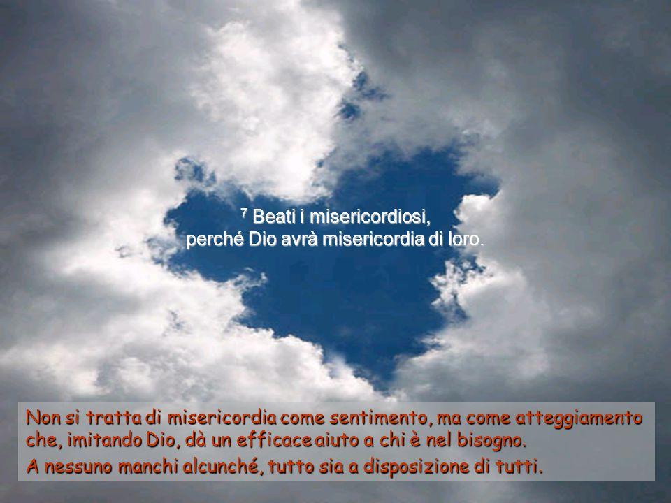 6 Beati quelli che hanno fame e sete di fare la volontà di Dio, poiché Dio li sazierá.