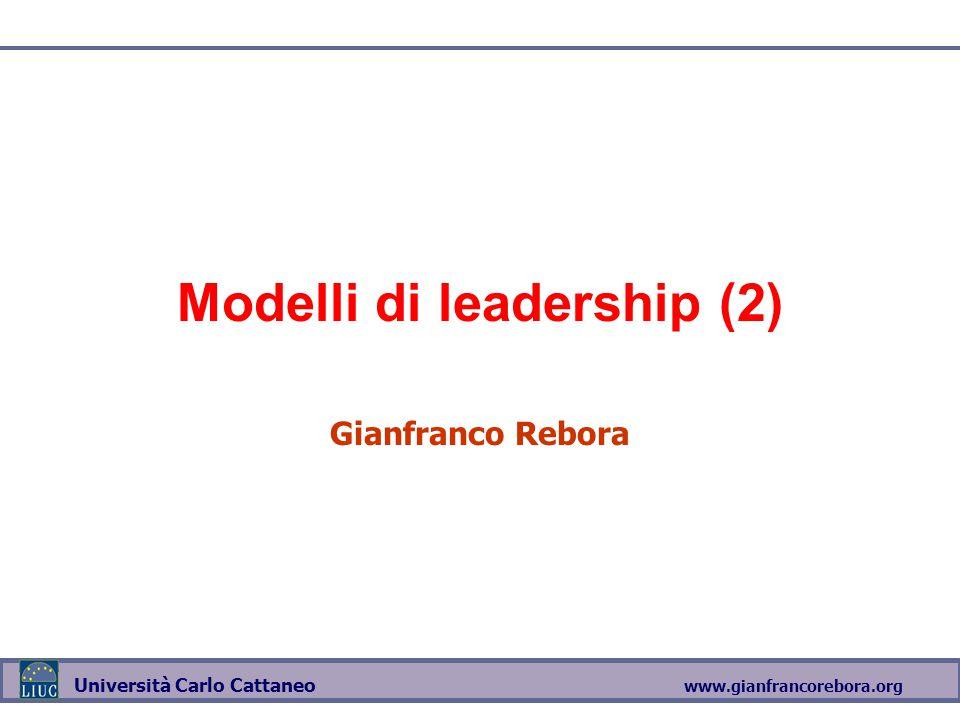 www.gianfrancorebora.org Università Carlo Cattaneo Modelli di leadership (2) Gianfranco Rebora