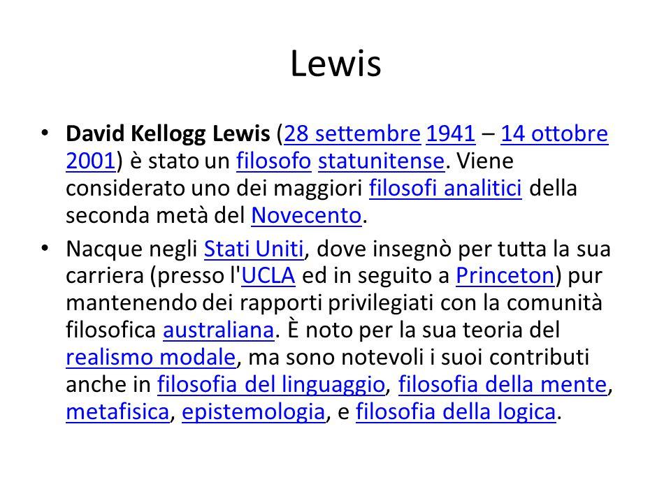 Lewis David Kellogg Lewis (28 settembre 1941 – 14 ottobre 2001) è stato un filosofo statunitense. Viene considerato uno dei maggiori filosofi analitic
