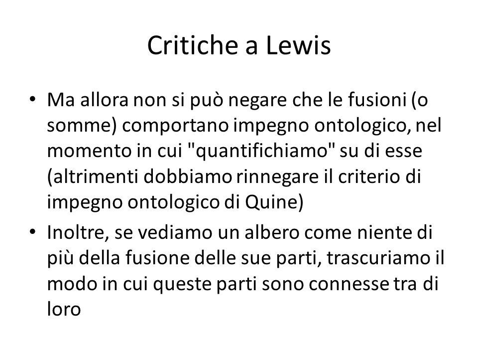Critiche a Lewis Ma allora non si può negare che le fusioni (o somme) comportano impegno ontologico, nel momento in cui