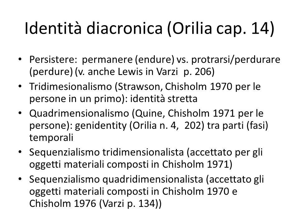 Identità diacronica (Orilia cap. 14) Persistere: permanere (endure) vs. protrarsi/perdurare (perdure) (v. anche Lewis in Varzi p. 206) Tridimesionalis