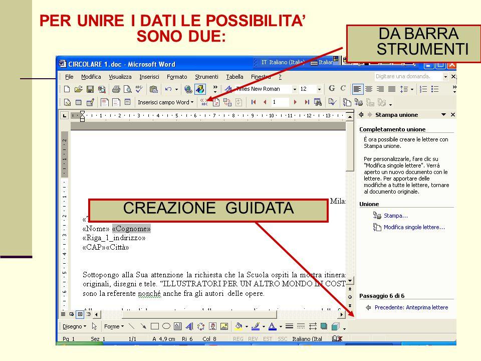 PER UNIRE I DATI LE POSSIBILITA' SONO DUE: DA BARRA STRUMENTI CREAZIONE GUIDATA