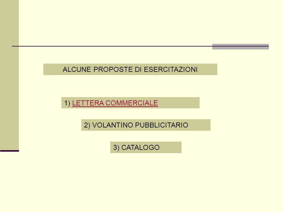 ALCUNE PROPOSTE DI ESERCITAZIONI 1) LETTERA COMMERCIALELETTERA COMMERCIALE 2) VOLANTINO PUBBLICITARIO 3) CATALOGO