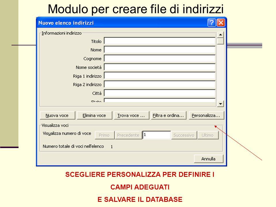 Modulo per creare file di indirizzi SCEGLIERE PERSONALIZZA PER DEFINIRE I CAMPI ADEGUATI E SALVARE IL DATABASE