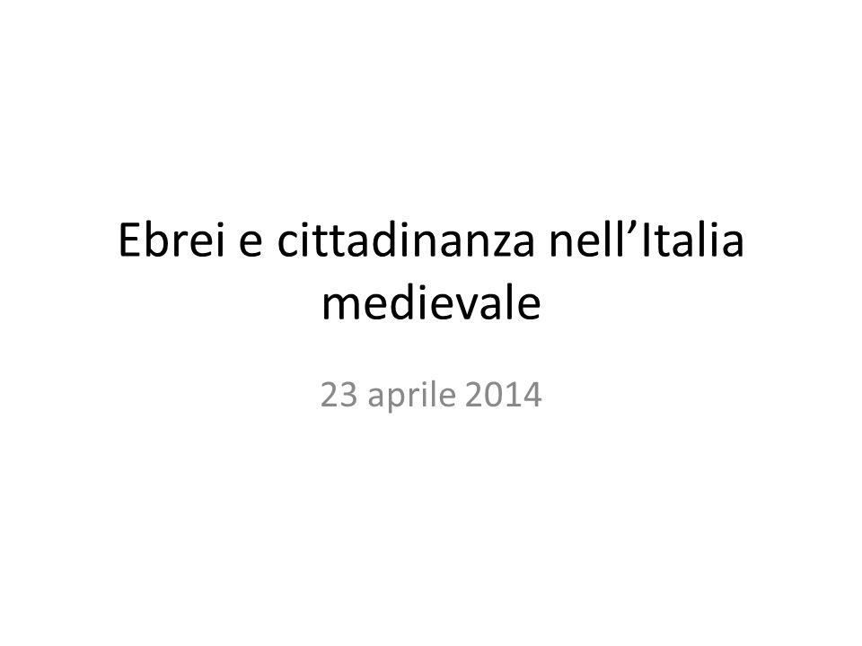 Ebrei e cittadinanza nell'Italia medievale 23 aprile 2014
