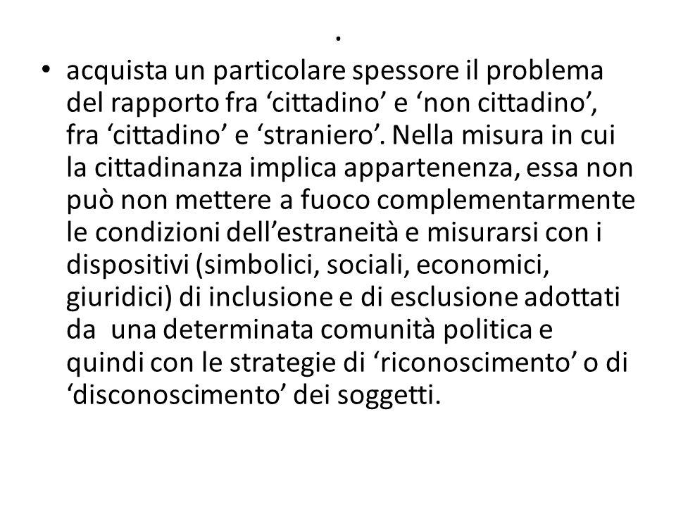 . acquista un particolare spessore il problema del rapporto fra 'cittadino' e 'non cittadino', fra 'cittadino' e 'straniero'. Nella misura in cui la c
