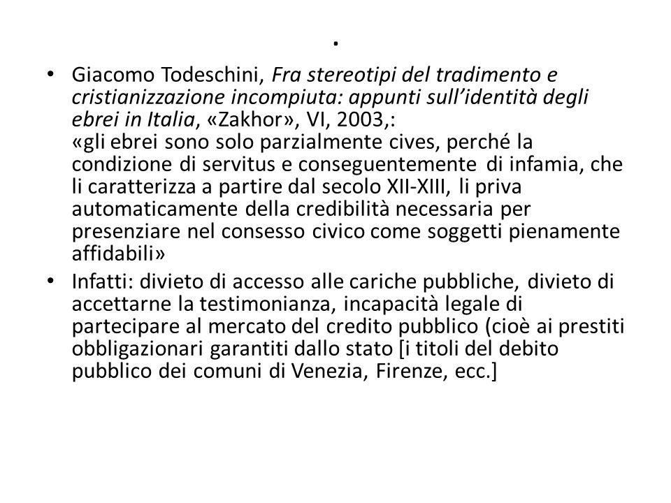 . Giacomo Todeschini, Fra stereotipi del tradimento e cristianizzazione incompiuta: appunti sull'identità degli ebrei in Italia, «Zakhor», VI, 2003,:
