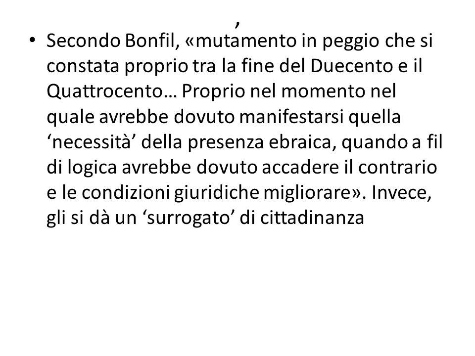 , Secondo Bonfil, «mutamento in peggio che si constata proprio tra la fine del Duecento e il Quattrocento… Proprio nel momento nel quale avrebbe dovut