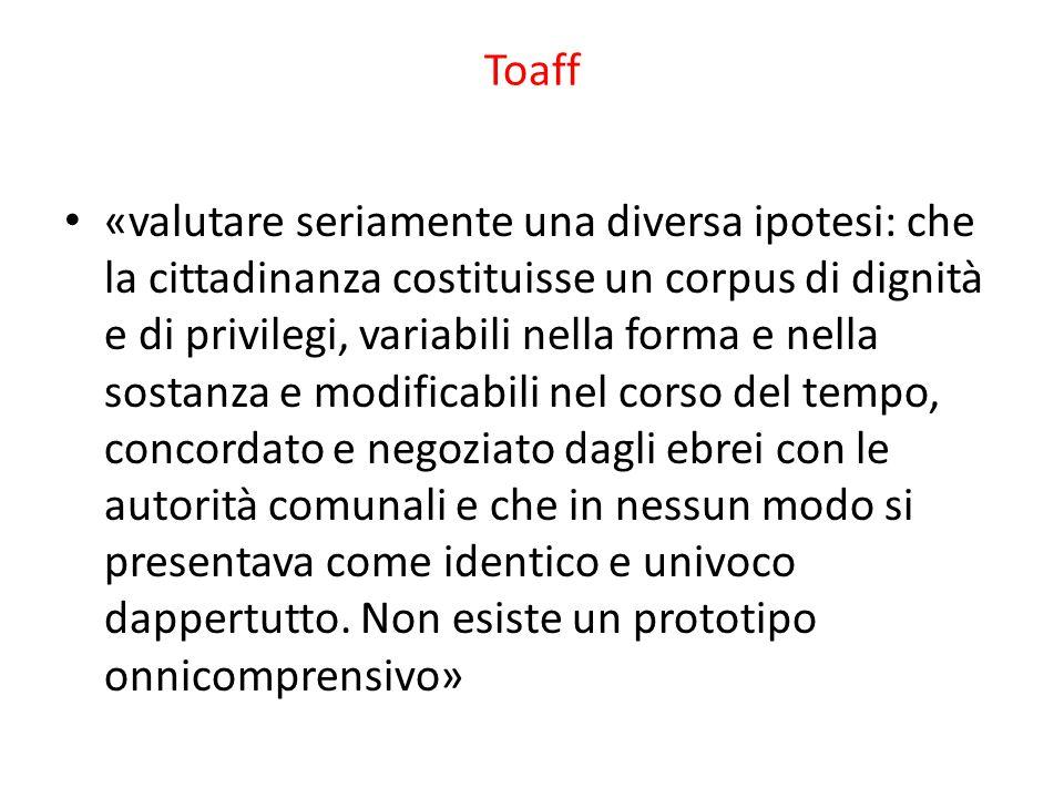 Toaff «valutare seriamente una diversa ipotesi: che la cittadinanza costituisse un corpus di dignità e di privilegi, variabili nella forma e nella sos