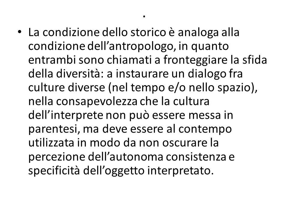 . La condizione dello storico è analoga alla condizione dell'antropologo, in quanto entrambi sono chiamati a fronteggiare la sfida della diversità: a