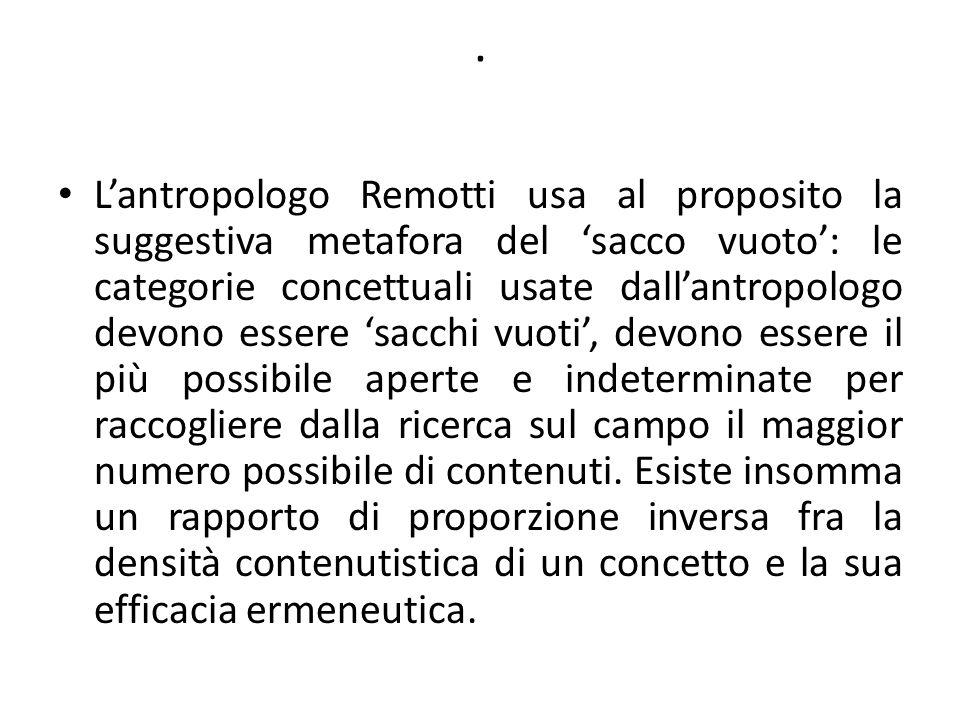 . L'antropologo Remotti usa al proposito la suggestiva metafora del 'sacco vuoto': le categorie concettuali usate dall'antropologo devono essere 'sacc