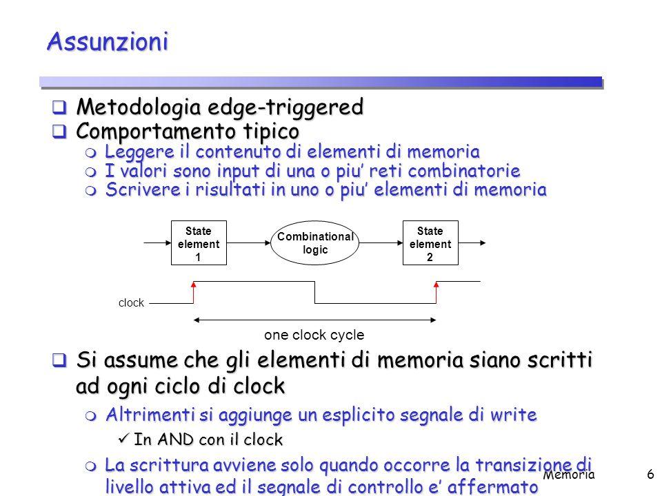Memoria6 Assunzioni  Metodologia edge-triggered  Comportamento tipico m Leggere il contenuto di elementi di memoria m I valori sono input di una o p