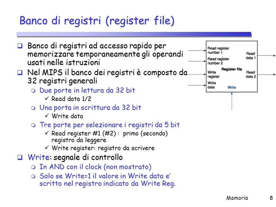 Memoria8 Banco di registri (register file)  Banco di registri ad accesso rapido per memorizzare temporaneamente gli operandi usati nelle istruzioni 