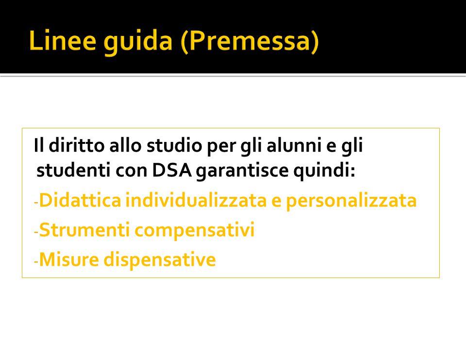 Il diritto allo studio per gli alunni e gli studenti con DSA garantisce quindi: - Didattica individualizzata e personalizzata - Strumenti compensativi - Misure dispensative
