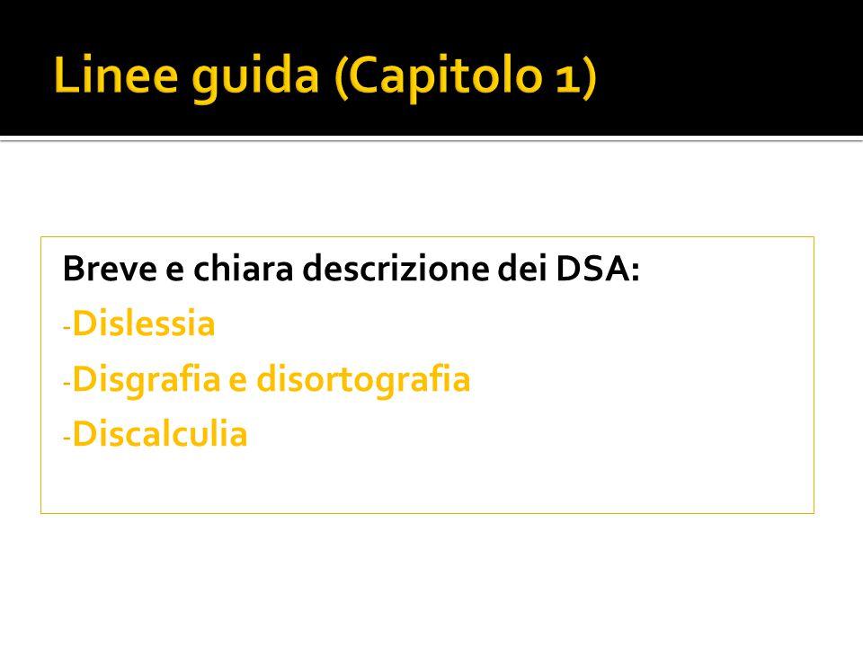 Breve e chiara descrizione dei DSA: - Dislessia - Disgrafia e disortografia - Discalculia