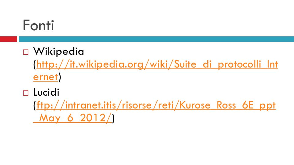 Fonti  Wikipedia (http://it.wikipedia.org/wiki/Suite_di_protocolli_Int ernet)http://it.wikipedia.org/wiki/Suite_di_protocolli_Int ernet  Lucidi (ftp