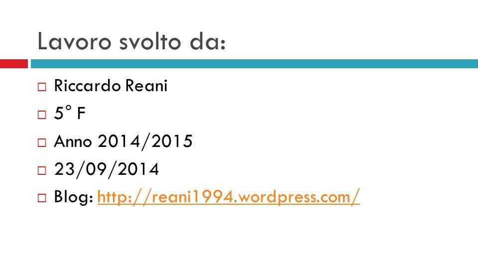 Lavoro svolto da:  Riccardo Reani  5° F  Anno 2014/2015  23/09/2014  Blog: http://reani1994.wordpress.com/http://reani1994.wordpress.com/