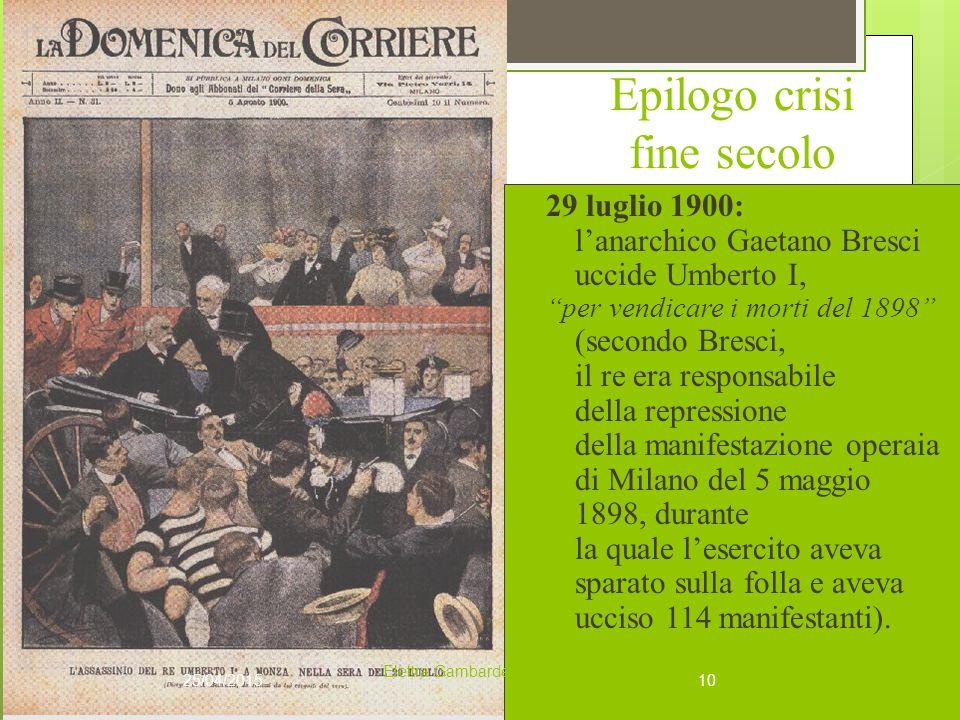 Epilogo crisi fine secolo 29 luglio 1900: l'anarchico Gaetano Bresci uccide Umberto I, per vendicare i morti del 1898 (secondo Bresci, il re era responsabile della repressione della manifestazione operaia di Milano del 5 maggio 1898, durante la quale l'esercito aveva sparato sulla folla e aveva ucciso 114 manifestanti).