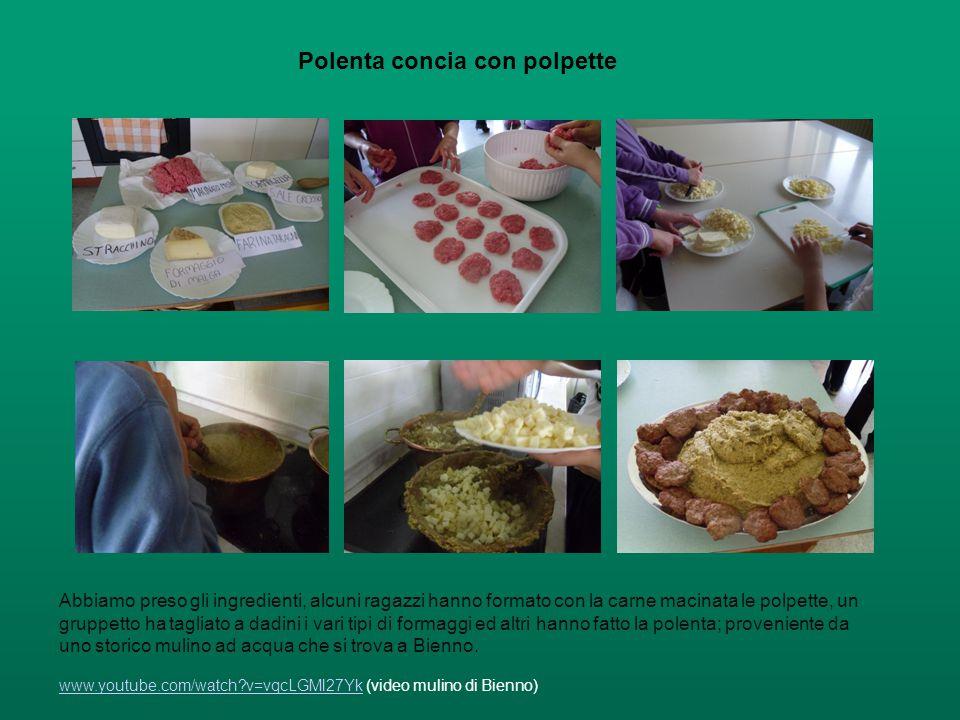 Polenta concia con polpette Abbiamo preso gli ingredienti, alcuni ragazzi hanno formato con la carne macinata le polpette, un gruppetto ha tagliato a