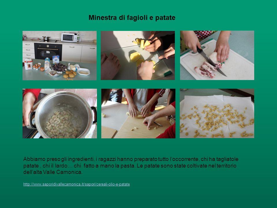 Minestra di fagioli e patate Abbiamo preso gli ingredienti, i ragazzi hanno preparato tutto l'occorrente, chi ha tagliatole patate, chi il lardo… chi fatto a mano la pasta.
