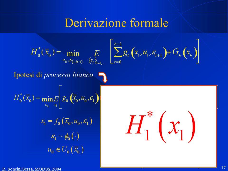 R. Soncini Sessa, MODSS, 2004 17 Derivazione formale Ipotesi di processo bianco