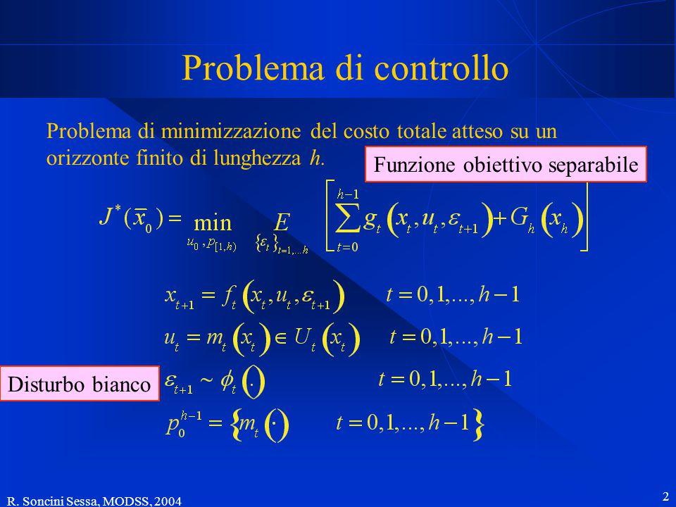 R. Soncini Sessa, MODSS, 2004 2 Problema di controllo Problema di minimizzazione del costo totale atteso su un orizzonte finito di lunghezza h. Funzio