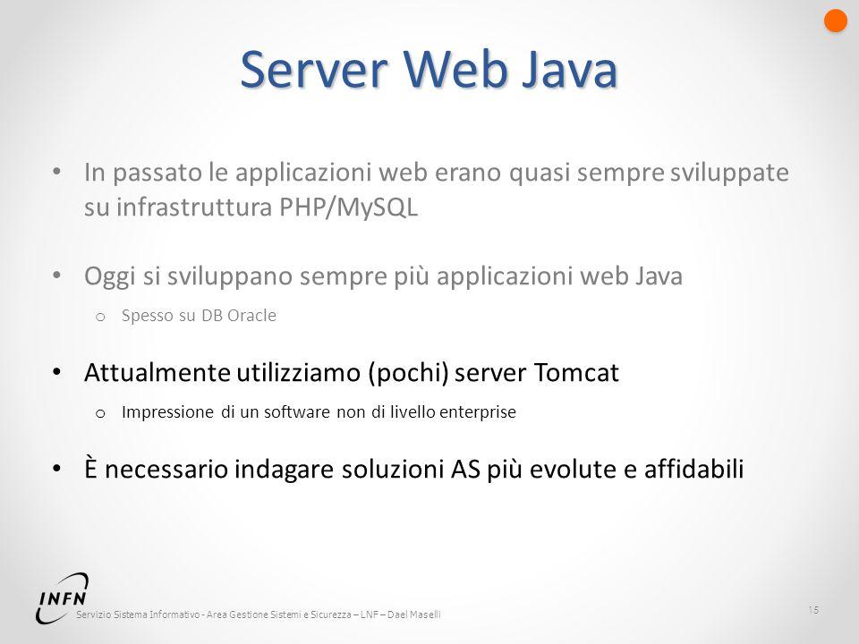 Servizio Sistema Informativo - Area Gestione Sistemi e Sicurezza – LNF – Dael Maselli Server Web Java In passato le applicazioni web erano quasi sempr