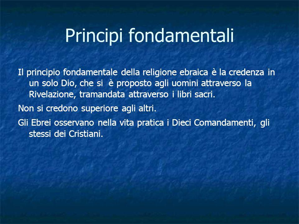 Principi fondamentali Il principio fondamentale della religione ebraica è la credenza in un solo Dio, che si è proposto agli uomini attraverso la Rive