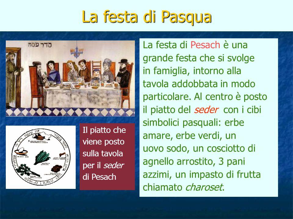 La festa di Pasqua La festa di Pesach è una grande festa che si svolge in famiglia, intorno alla tavola addobbata in modo particolare. Al centro è pos