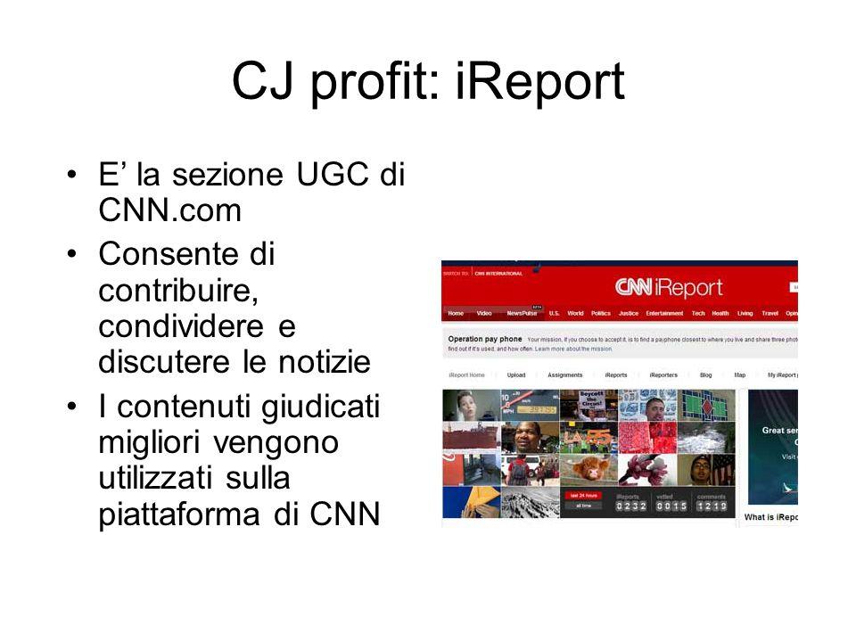 CJ profit: iReport E' la sezione UGC di CNN.com Consente di contribuire, condividere e discutere le notizie I contenuti giudicati migliori vengono utilizzati sulla piattaforma di CNN