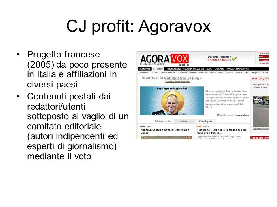 Progetto francese (2005) da poco presente in Italia e affiliazioni in diversi paesi Contenuti postati dai redattori/utenti sottoposto al vaglio di un comitato editoriale (autori indipendenti ed esperti di giornalismo) mediante il voto CJ profit: Agoravox