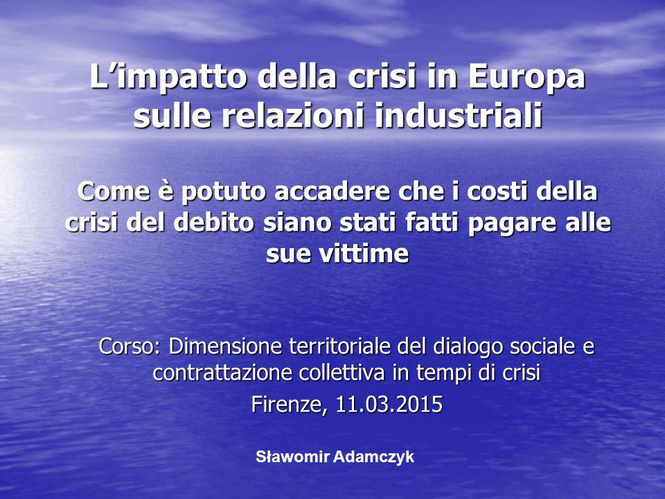 L'impatto della crisi in Europa sulle relazioni industriali Come è potuto accadere che i costi della crisi del debito siano stati fatti pagare alle su