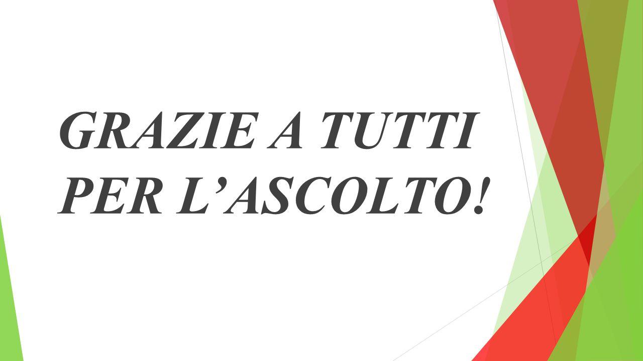 GRAZIE A TUTTI PER L'ASCOLTO!