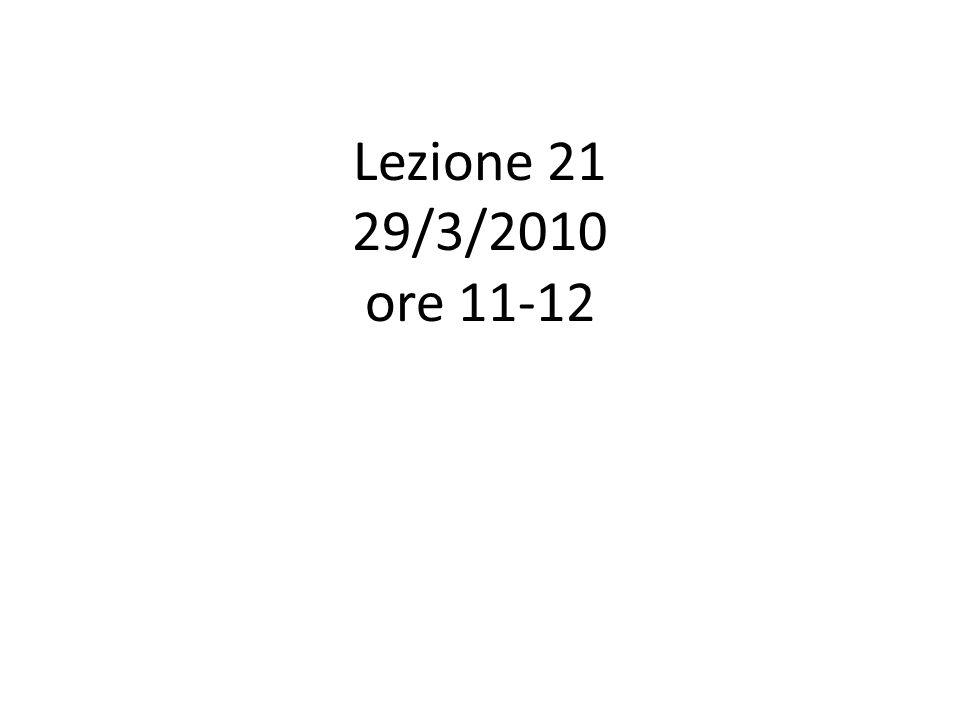 Lezione 21 29/3/2010 ore 11-12
