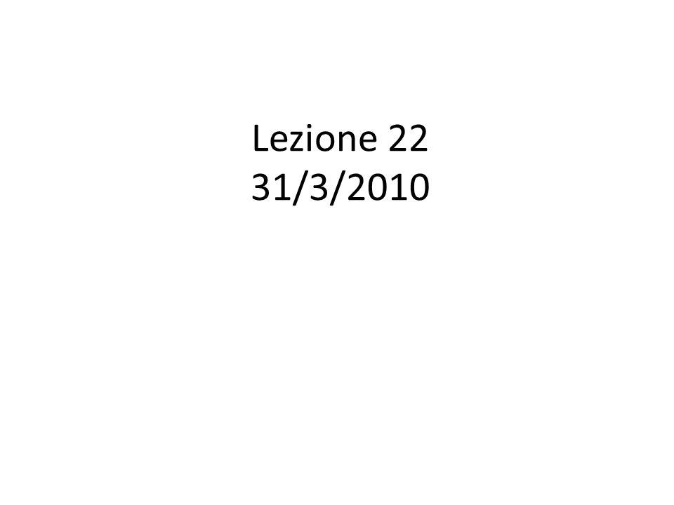 Lezione 22 31/3/2010