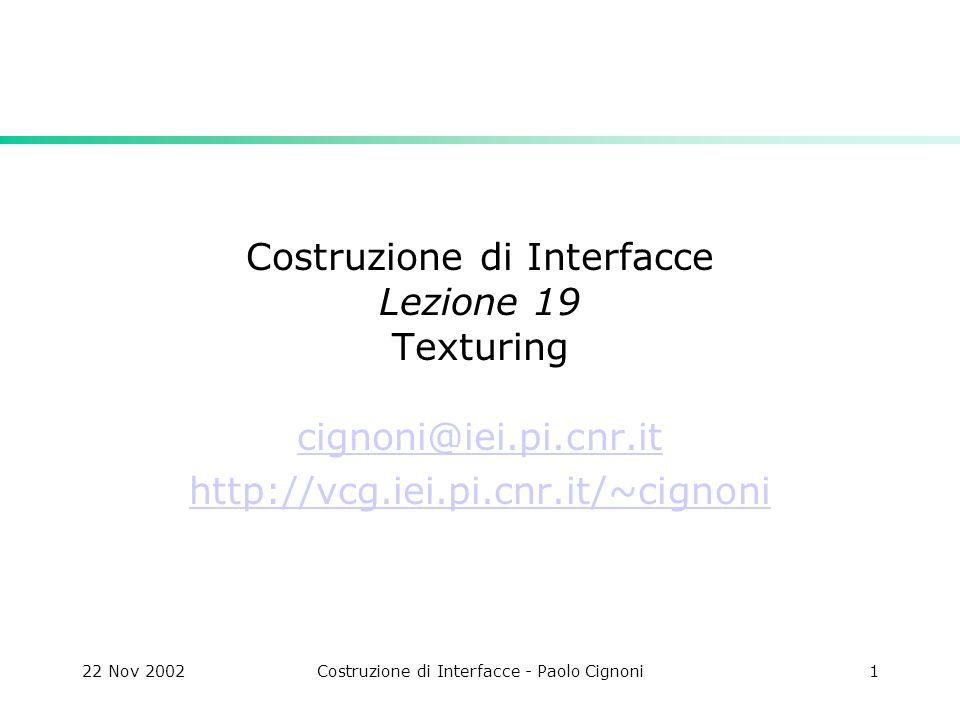 22 Nov 2002Costruzione di Interfacce - Paolo Cignoni1 Costruzione di Interfacce Lezione 19 Texturing cignoni@iei.pi.cnr.it http://vcg.iei.pi.cnr.it/~cignoni